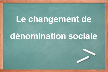 changement de dénomnation sociale d'une société